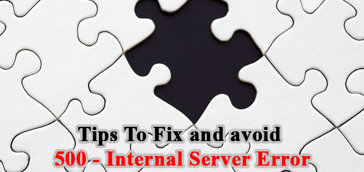 Tips To Fix and avoid 500 Internal Server Error